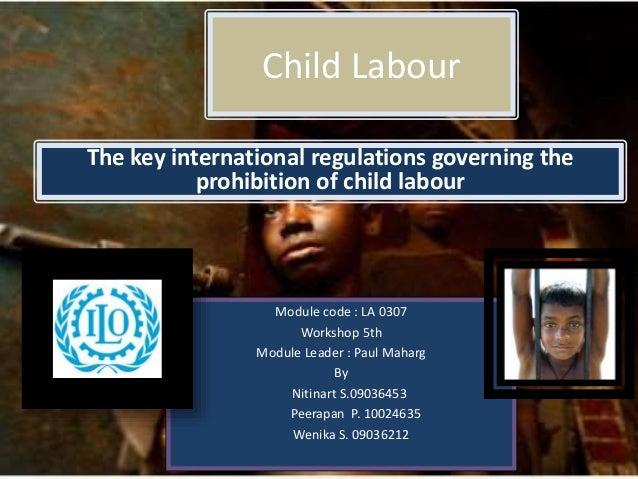Child Labour Module code : LA 0307 Workshop 5th Module Leader : Paul Maharg By Nitinart S.09036453 Peerapan P. 10024635 We...