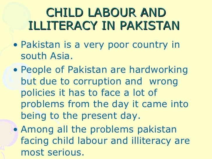 short essay on child labour in pakistan A child normally has to enjoy its childhood days with its parents, teachers, friends, etc it is the age where fine and long lasting impressions gather in child's mind childhood is the best time to develop spiritual, intellectual, emotional support.