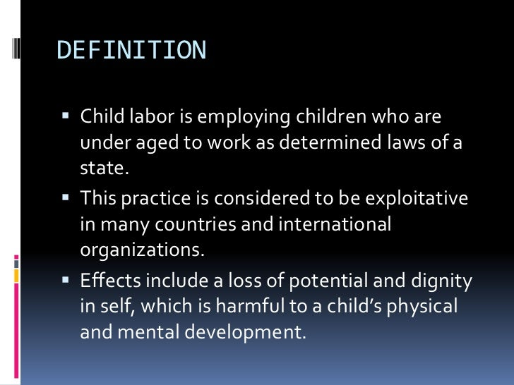 definition of child labour and its effects on society Child labor and its socio there have been obvious consequences on the society the effects of child labor on growth described below are important just.