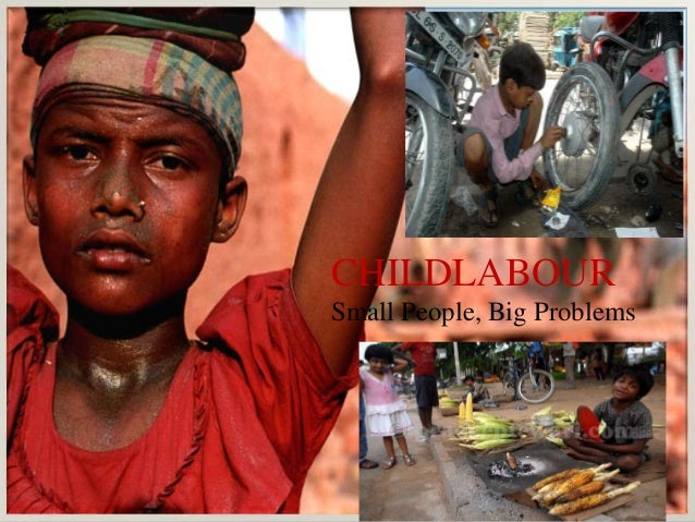 CHILDLABOUR Small People, Big Problems