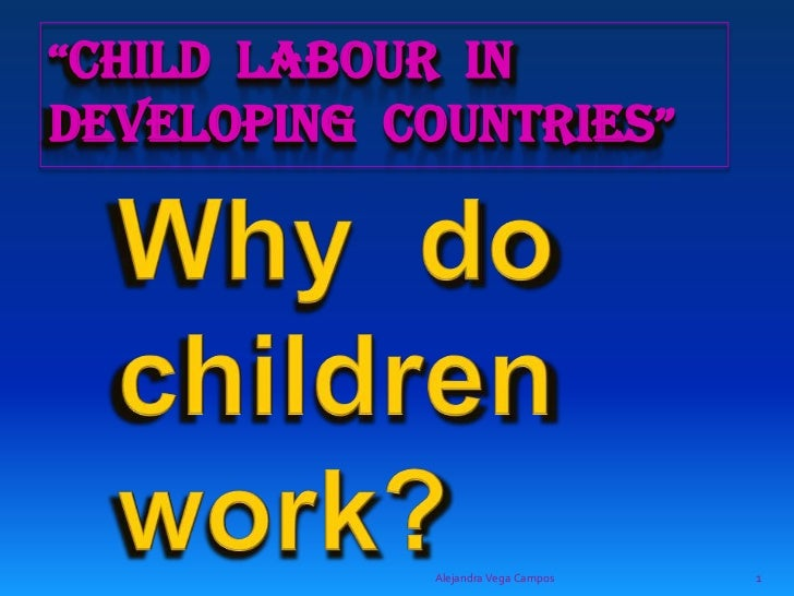 """Child  labour  in developing  countries""<br />Why  do children work?<br />1<br />Alejandra Vega Campos<br />"