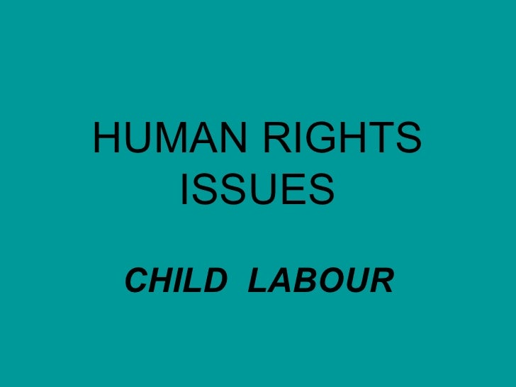 HUMAN RIGHTS ISSUES CHILD  LABOUR