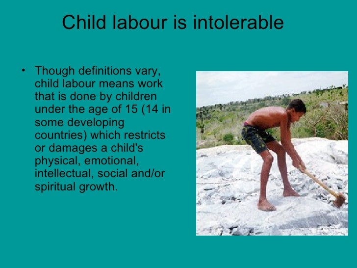 essay about child labour Child labour, by and large, is a problem of poor and destitute families, where parents cannot afford education of their children they have to depend on the earning of their children the prevalence of child labour is a blot on society.