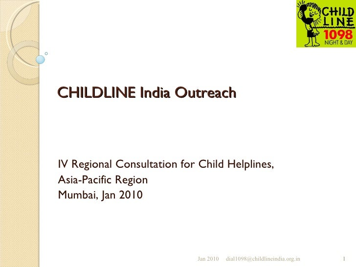 CHILDLINE India Outreach IV Regional Consultation for Child Helplines,  Asia-Pacific Region Mumbai, Jan 2010
