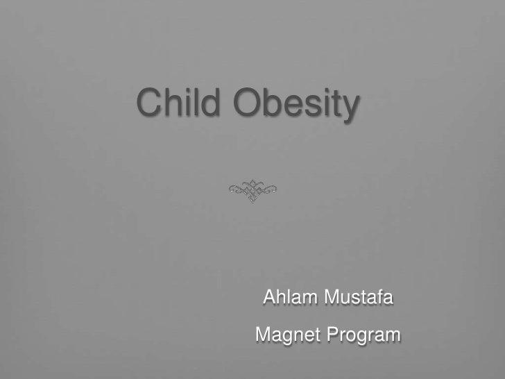 Child Obesity<br />Ahlam Mustafa<br />Magnet Program<br />