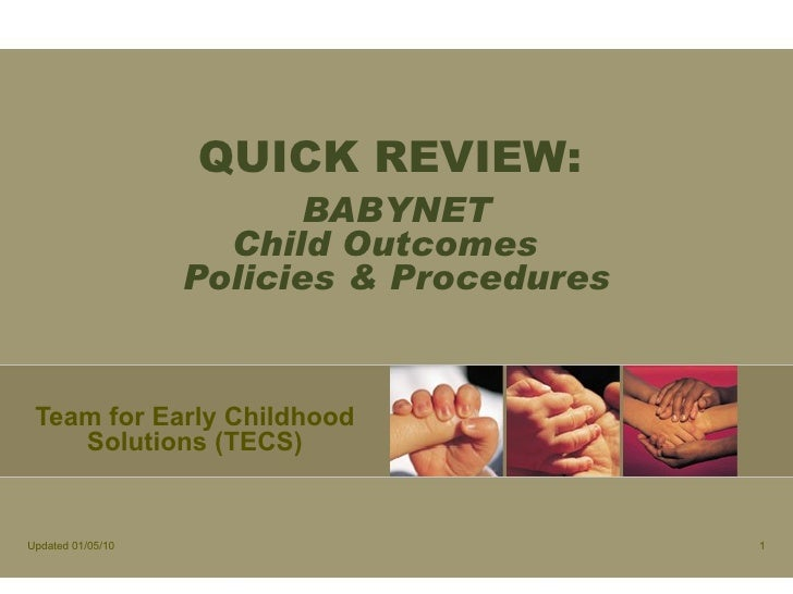 QUICK REVIEW:   BABYNET Child Outcomes  Policies & Procedures Team for Early Childhood Solutions (TECS) Updated 02/15/10