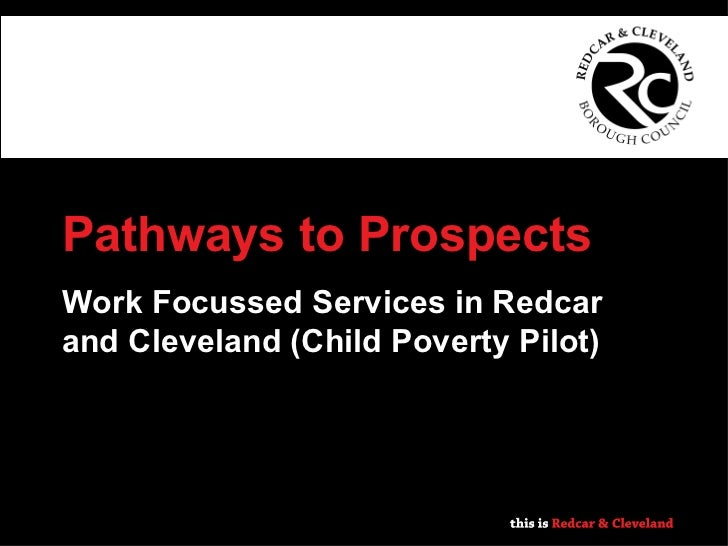 Pathways to Prospects Work Focussed Services in Redcar and Cleveland (Child Poverty Pilot)