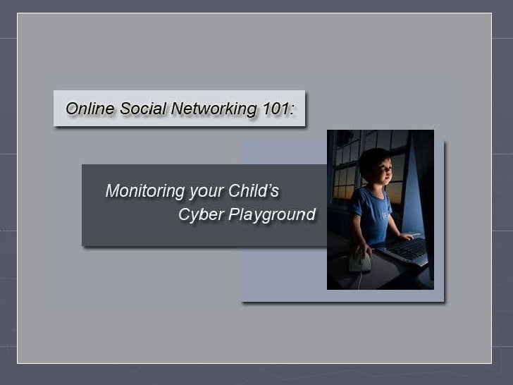 Online Social Networking 101: Monitoring Your Child's Cyber Playground