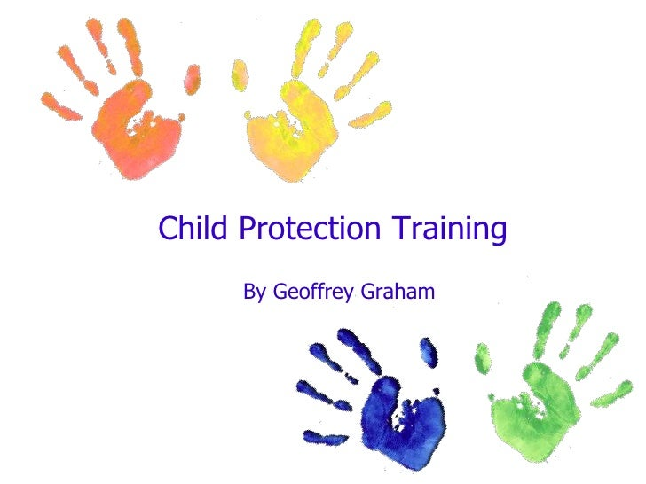 Child Protection Training<br />By Geoffrey Graham<br />