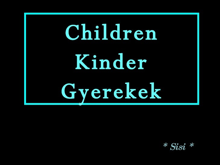 Children Kinder Gyerekek * Sisi *