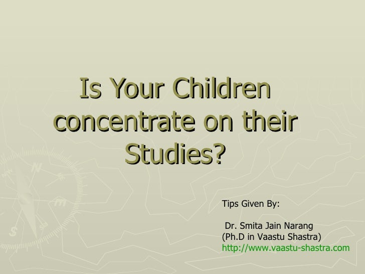 Is Your Children concentrate on their Studies? Tips Given By: Dr. Smita Jain Narang (Ph.D in Vaastu Shastra) http://www.va...