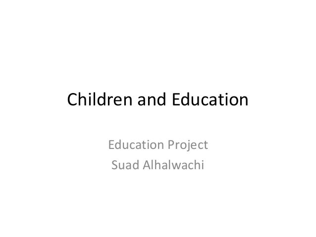 Children and Education Education Project Suad Alhalwachi