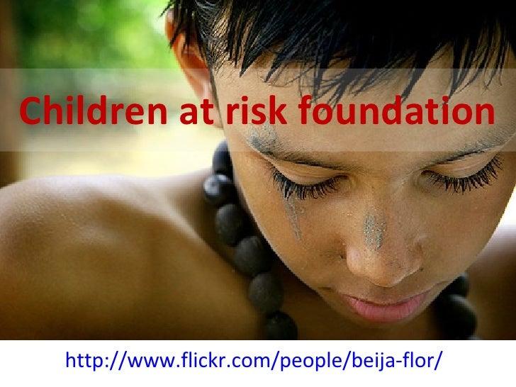Children at risk foundation http://www.flickr.com/people/beija-flor/