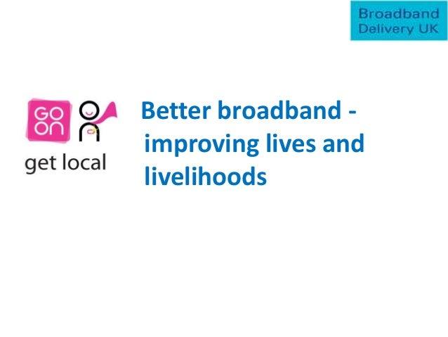 Better broadband -improving lives andlivelihoods
