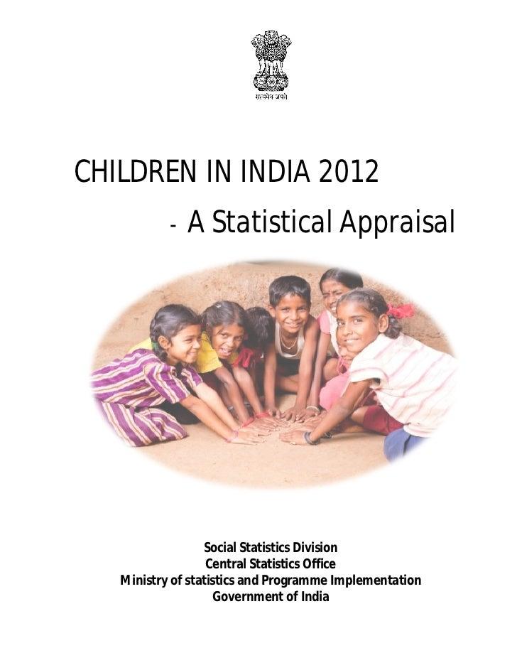 CHILDREN IN INDIA 2012           -   A Statistical Appraisal                  Social Statistics Division                  ...