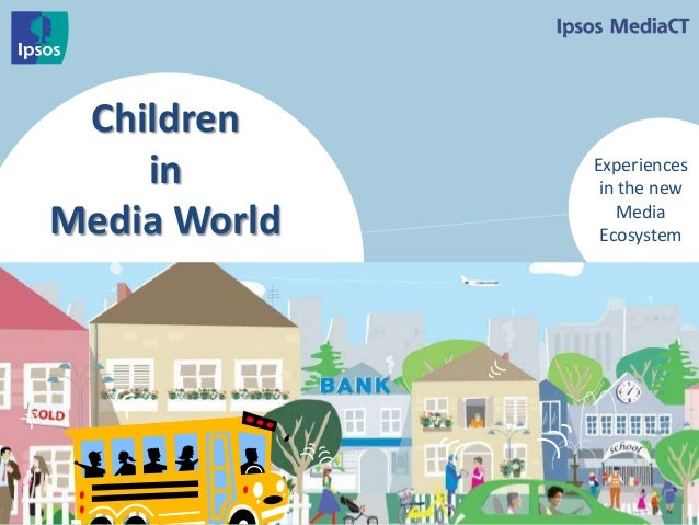 Children in Media World  Experiences in the new Media Ecosystem  1