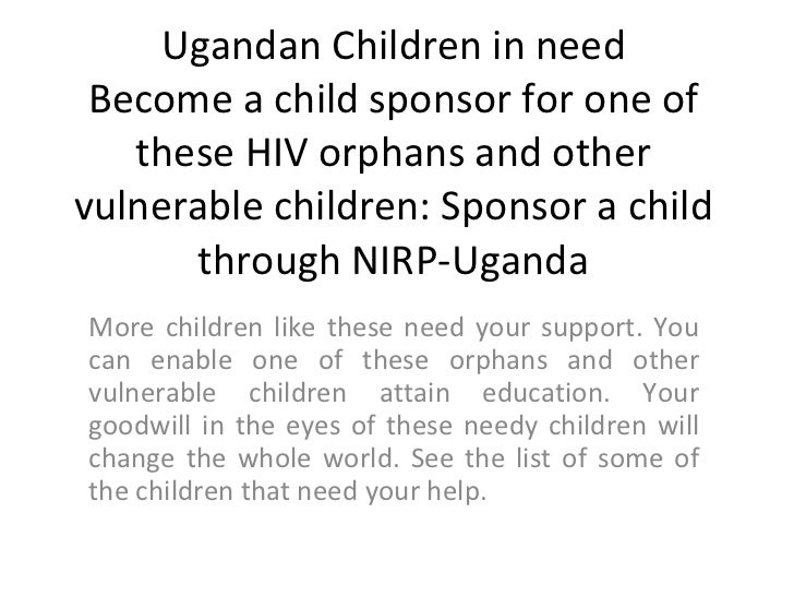 Ugandan Children in need Become a child sponsor for one of these HIV orphans and other vulnerable children: Sponsor a chil...