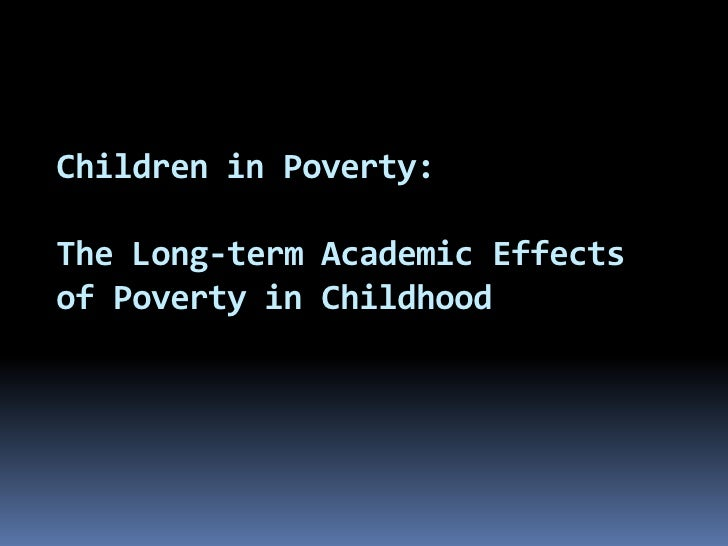 Children in Poverty: The Long-term Academic Effects of Poverty in Childhood<br />