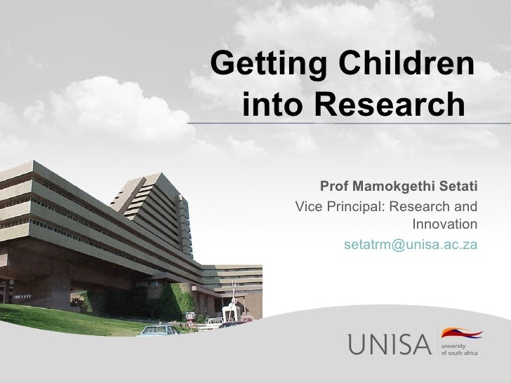 Getting Children into Research         Prof Mamokgethi Setati     Vice Principal: Research and                        Inno...