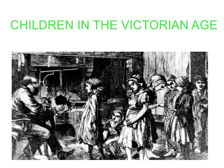 CHILDREN IN THE VICTORIAN AGE