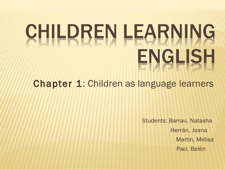 Chapter 1: Children as language learners                        Students: Barrau, Natasha                                 ...