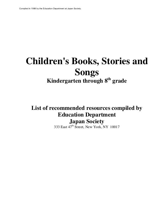 Children's Books, Stories and Songs Kindergarten through 8th grade List of recommended resources compiled by Education Dep...