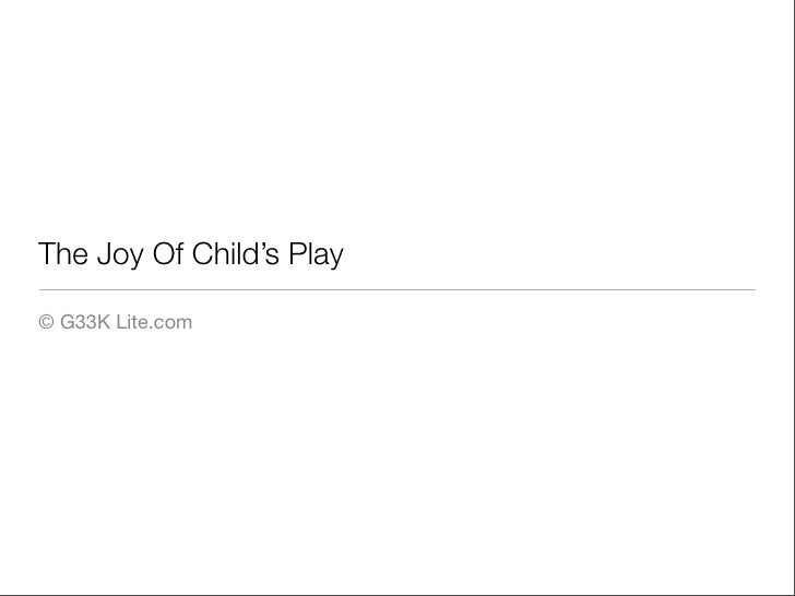 The Joy Of Child's Play  © G33K Lite.com