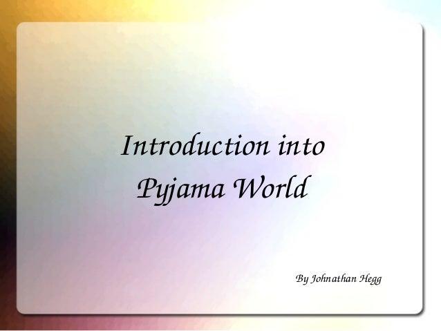 Introductioninto PyjamaWorld ByJohnathanHegg