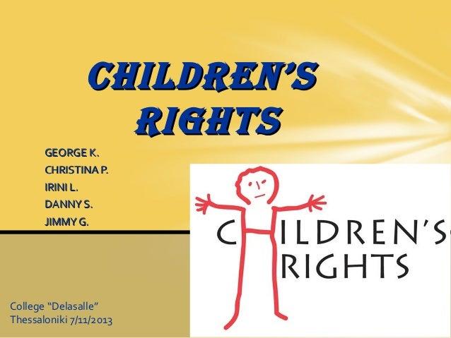 "CHILDREN'S RIGHTS GEORGE K. CHRISTINA P. IRINI L. DANNY S. JIMMY G.  College ""Delasalle"" Thessaloniki 7/11/2013"
