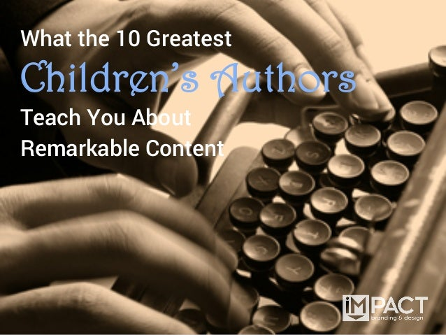 What the 10 GreatestChildren's AuthorsTeach You AboutRemarkable Content