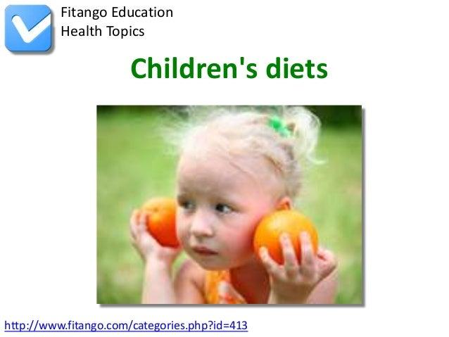 http://www.fitango.com/categories.php?id=413Fitango EducationHealth TopicsChildrens diets