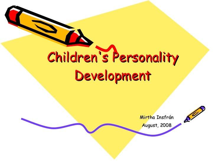 Children's Personality Development Mirtha Insfrán August, 2008