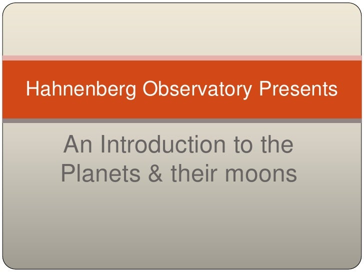 An Introduction to the Planets & their moons<br />Hahnenberg Observatory Presents<br />