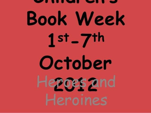 Children'sBook Week  1st-7th  October Heroes and   2012  Heroines