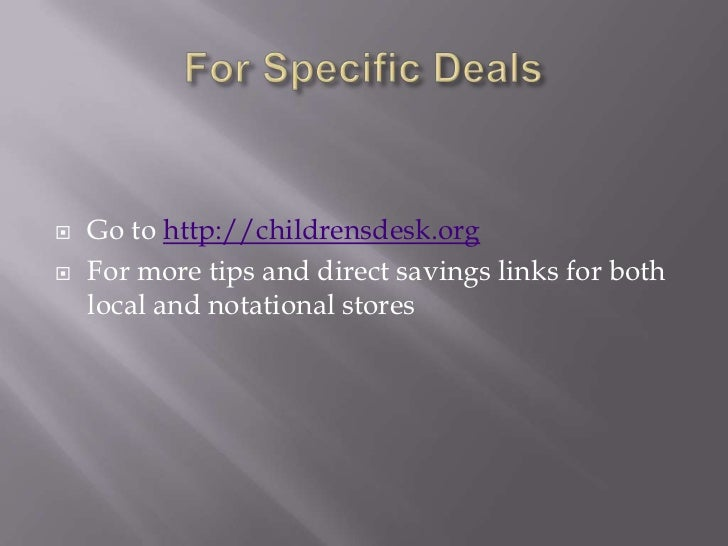    Go to http://childrensdesk.org   For more tips and direct savings links for both    local and notational stores