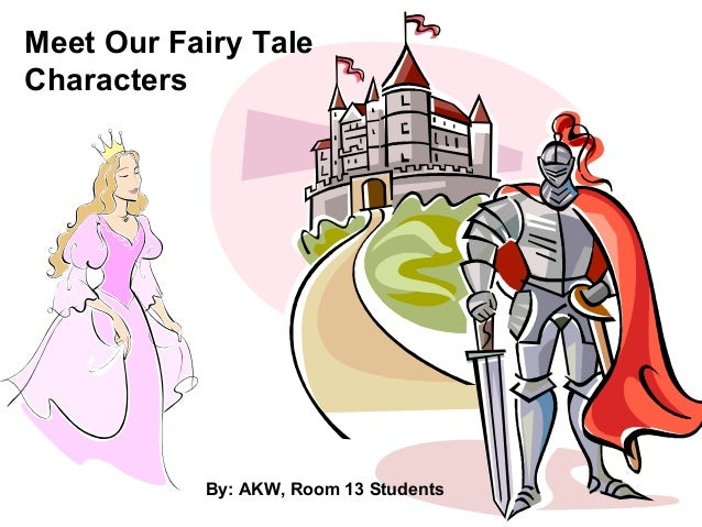 Meet Our Fairy Tale Characters By: AKW, Room 13 Students