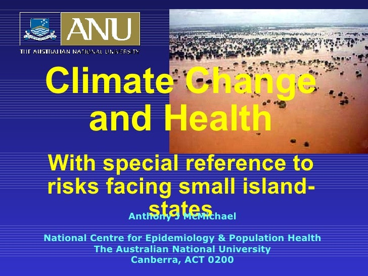 Climate Change and Health With special reference to risks facing small island-states Anthony J McMichael National Centre f...