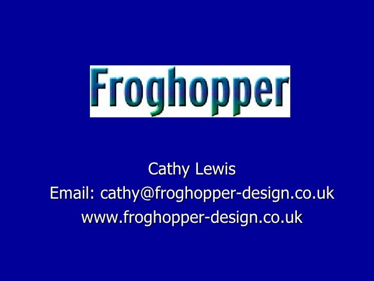 Cathy Lewis Email: cathy@froghopper-design.co.uk www.froghopper-design.co.uk