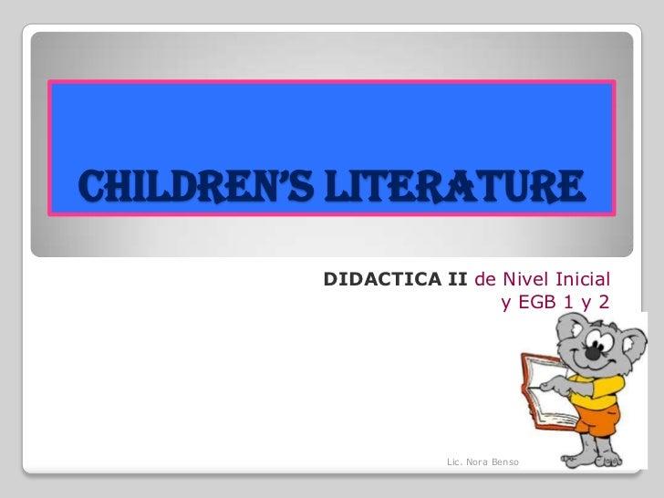 CHILDREN's LITERATURE<br />DIDACTICA II de Nivel Inicial <br />y EGB 1 y 2<br />Lic. Nora Benso<br />