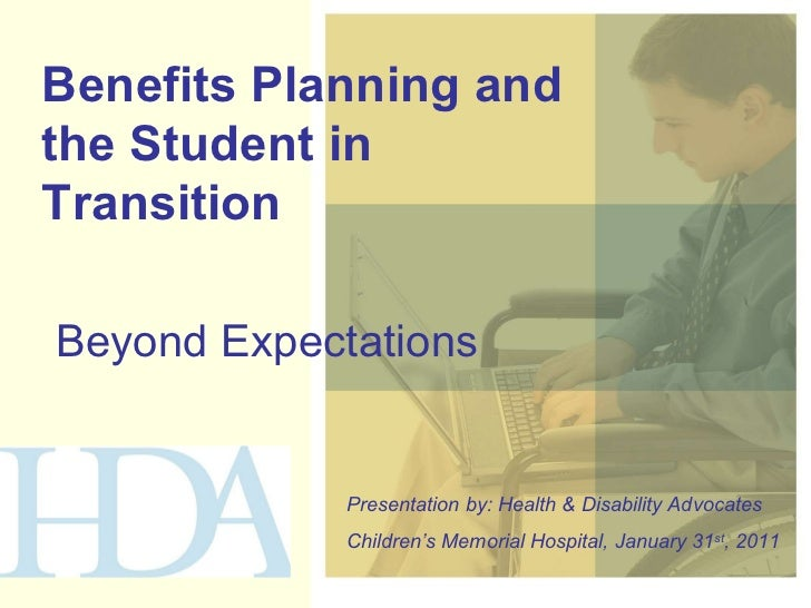 Benefits Planning and the Student in Transition  Beyond Expectations Presentation by: Health & Disability Advocates Childr...