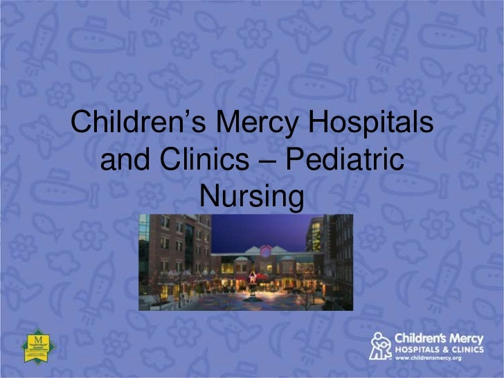 Children's Mercy Hospitals and Clinics – Pediatric Nursing<br />
