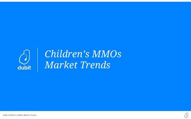 Dubit Children's MMOs Market TrendsChildren's MMOsMarket Trends