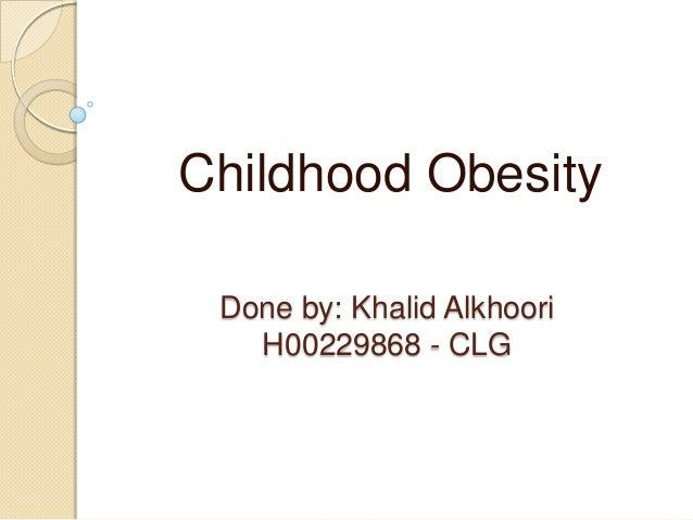 Done by: Khalid AlkhooriH00229868 - CLGChildhood Obesity