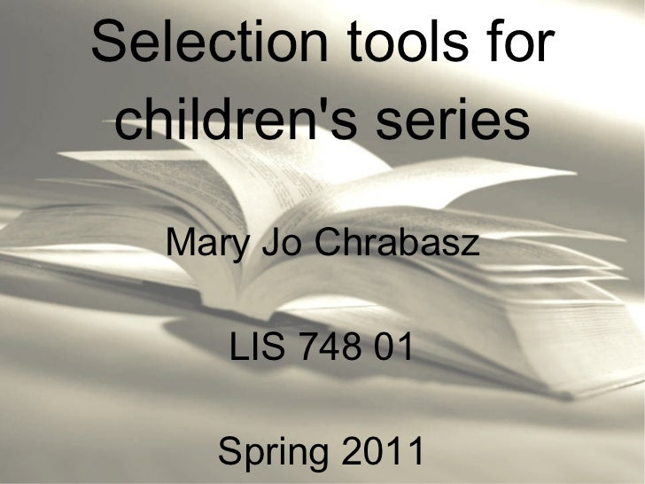 Selection tools for children's series Mary Jo Chrabasz LIS 748 01 Spring 2011
