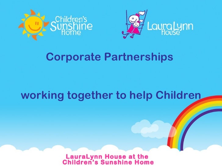 Corporate Partnerships  working together to help Children LauraLynn House at the  Children's Sunshine Home