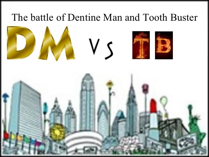 The battle of Dentine Man and Tooth Buster