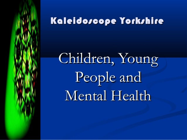 Kaleidoscope Yorkshire Children, Young   People and  Mental Health