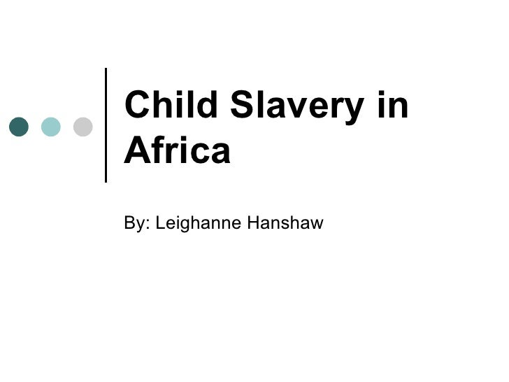 Child Slavery In Africa Final
