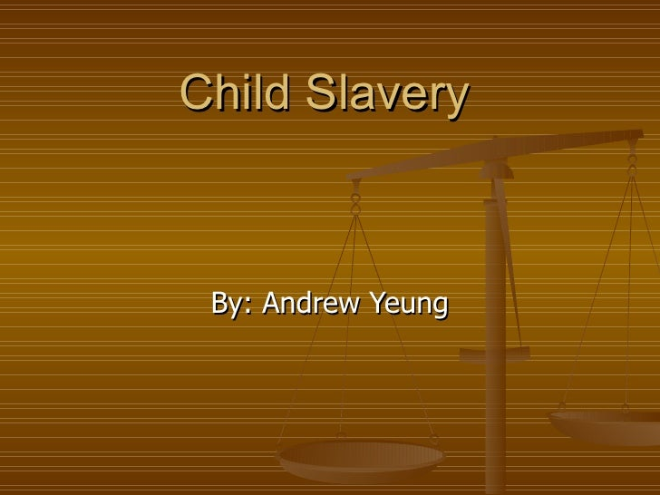 Child Slavery By: Andrew Yeung