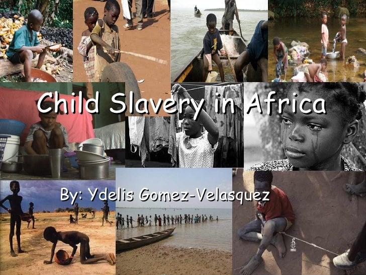 By: Ydelis Gomez-Velasquez Child Slavery in Africa
